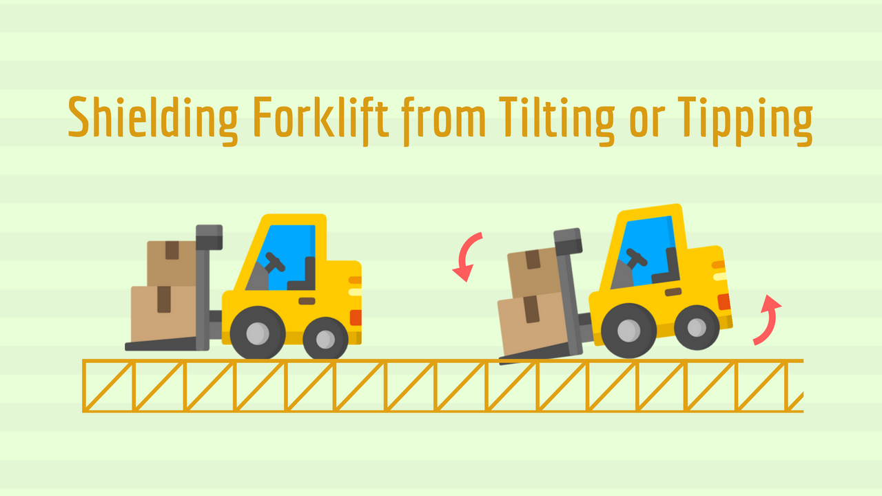 Shielding Forklift from Tilting or Tipping